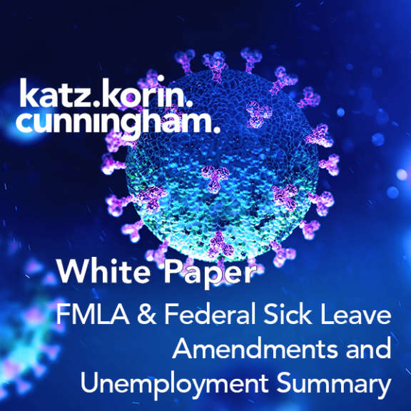 Katz Korin Cunningham attorneys at law graphic for a white paper summarizing the FMLA and Federal Sick Leave Amendments and Unemployment during the COVID-19 Pandemic