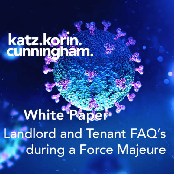 Katz Korin Cunningham attorneys at law graphic for a white paper focusing on Landlord and Tenant FAQ's during a Force Majeure.