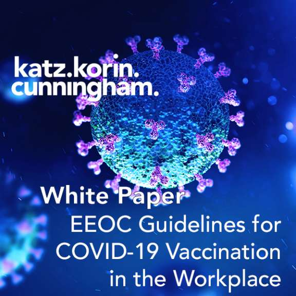 "Photo-illustration of the COVID-19 virus with the logo for the law firm of Katz Korin Cunningham and the words ""White Paper: EEOC Guidelines for COVID-19 Vaccination in the Workplace"""
