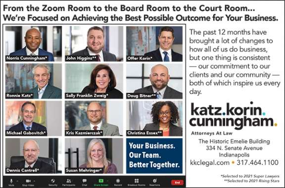 Super Lawyers advertisement for 2021. Headline: From the Zoom Room to the Board Room to the Court Room... We're Focused on Achieving the Best Possible Outcome For Your Business. Copy reads: The past 12 months have brought a lot of changes to how all of us do business, but one thing is consistent — our commitment to our clients and our community — both of which inspire us every day. Photos of Norris Cunningham, John Higgins, Offer Korin, Ronnie Katz, Sally Zweig, Doug Bitner, Dennis Cantrell and Sue Mehringer are included in the ad. Katz Korin Cunningham Attorneys at Law
